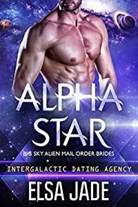 Alpha Star (Big Sky Alien Mail Order Brides, #1; Intergalactic Dating Agency, #3)