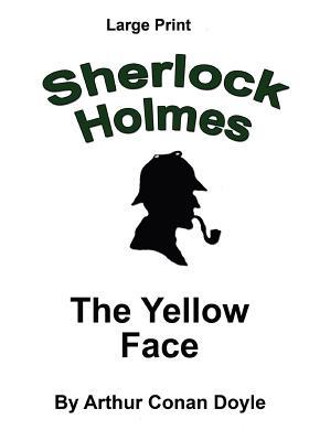 The Yellow Face: Sherlock Holmes in Large Print Arthur Conan Doyle