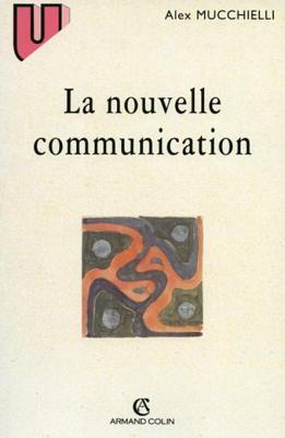 La Nouvelle Communication: Epistemologie Des Sciences de L'Information-Communication