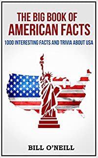 The Big Book of American Facts: 1000 Interesting Facts And Trivia About USA (Trivia USA)