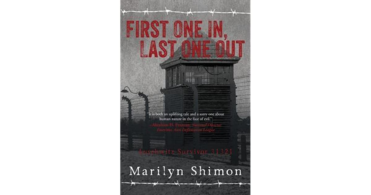 first one in last one out auschwitz survivor 31321 by marilyn shimon