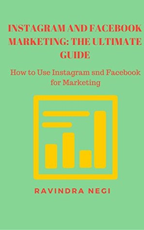 INSTAGRAM AND FACEBOOK MARKETING: THE ULTIMATE GUIDE: HOW TO USE INSTAGRAM AND FACEBOOK FOR MARKETING