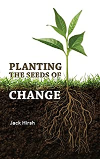 Planting the Seeds of Change: Growing Health, Wealth, and Happiness From the Inside Out