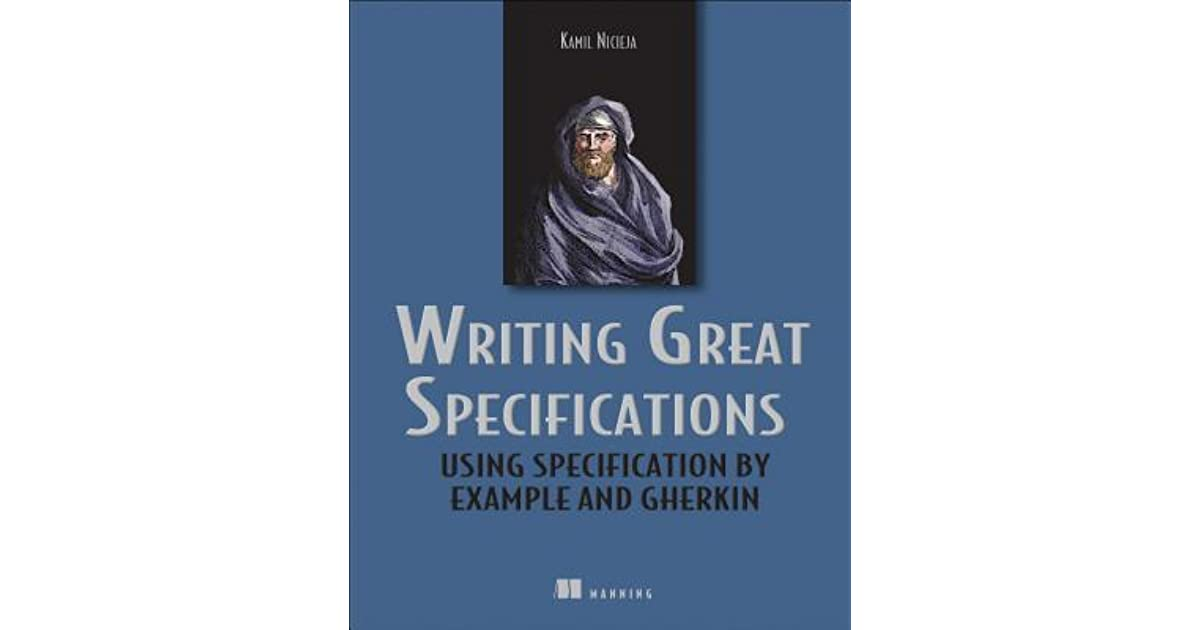 Writing Great Specifications Using Specification By Example And