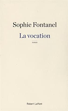 La vocation by Sophie Fontanel