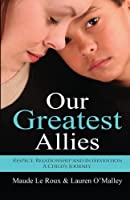 Our Greatest Allies: Respect, Relationship and Intervention... a Child's Journey