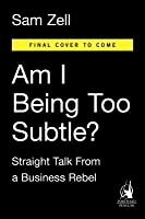Am I Being Too Subtle?: The Adventures of a Business Maverick