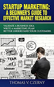 Startup Marketing: A beginner's guide to effective market research: Validate a business Idea | Write a marketing plan | Better understand our customers