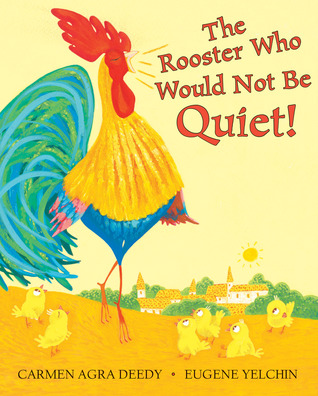 The Rooster Who Would Not Be Quiet! by Carmen Agra Deedy