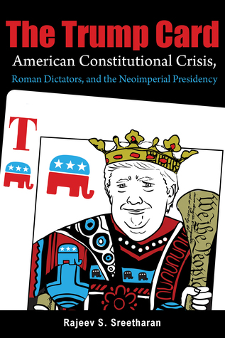 The Trump Card: American Constitutional Crisis, Roman Dictators, and the Neoimperial Presidency