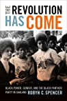The Revolution Has Come: Black Power, Gender, and the Black Panther Party in Oakland