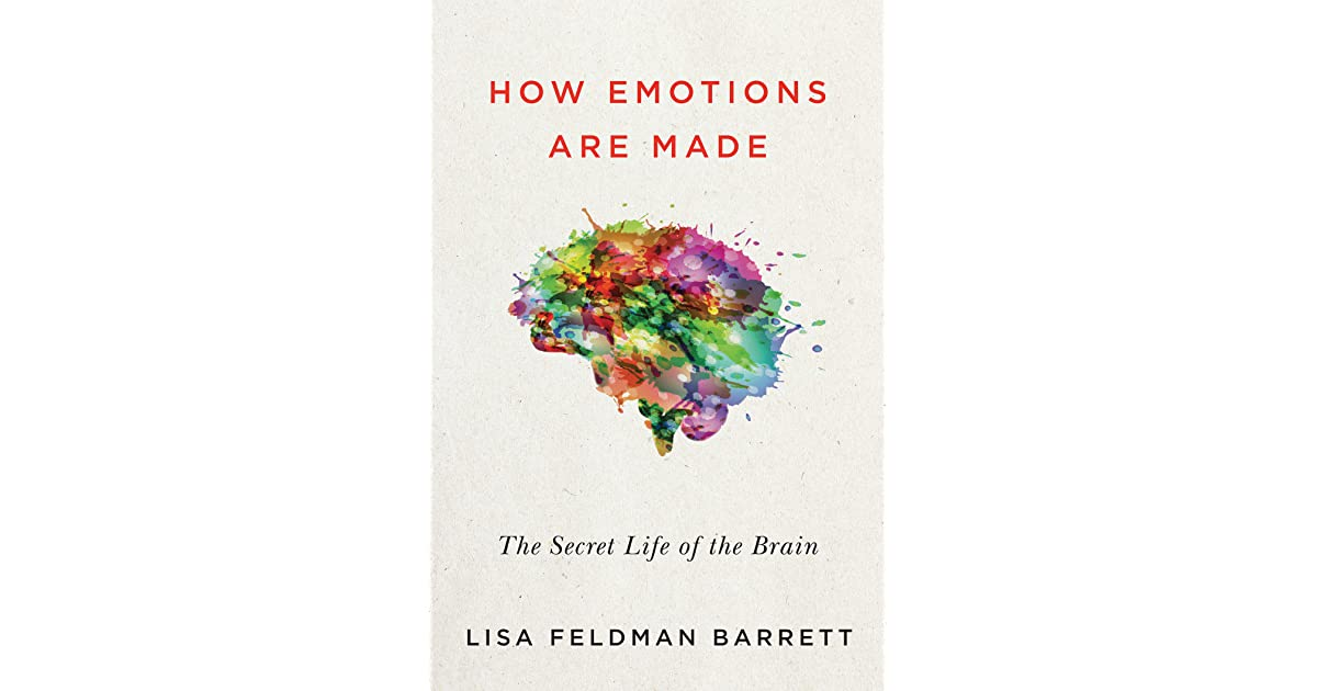 How Emotions Are Made: The Secret Life of the Brain by Lisa