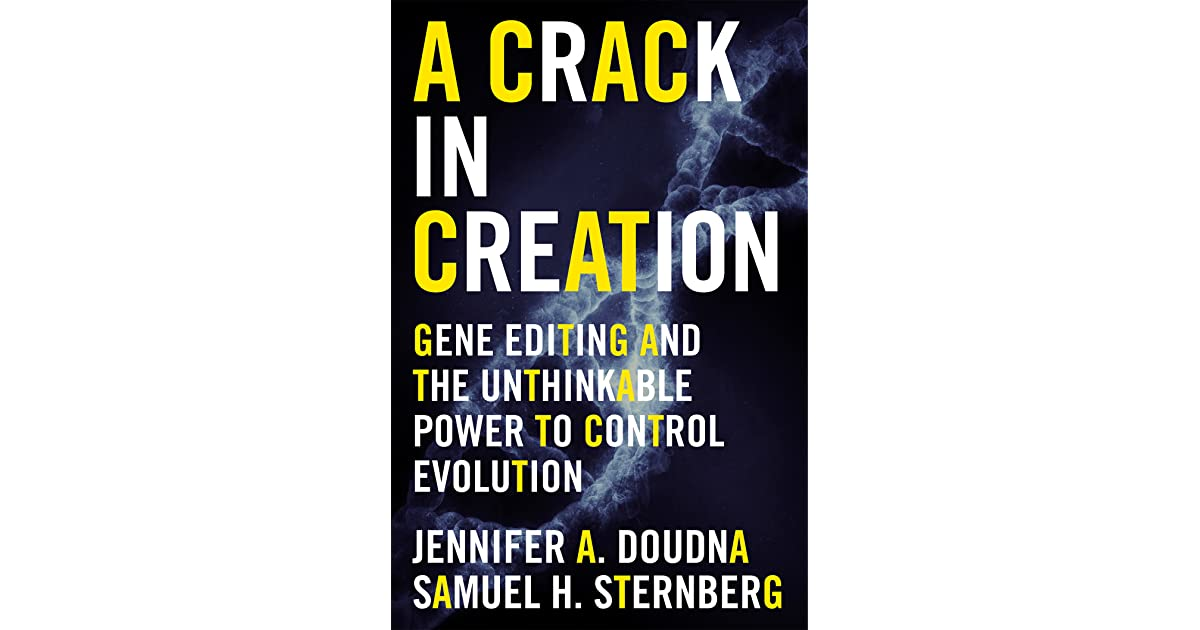 A Crack in Creation: Gene Editing and the Unthinkable Power to