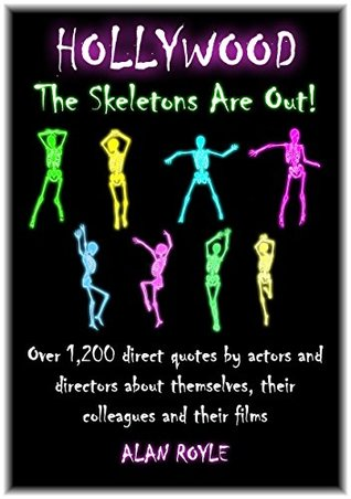Hollywood The Skeletons Are Out!: Over 1,200 direct quotes by actors and directors about themselves, their colleagues and their films
