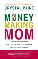 Money Making Mom How Every Woman Can Earn More and Make a Difference Book Cover