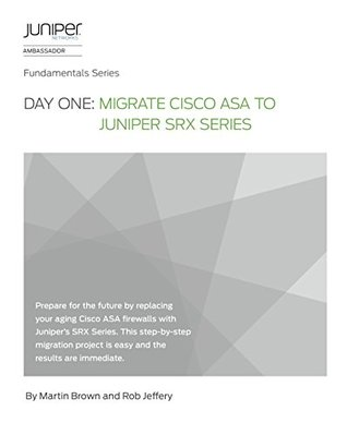 Day One: Migrate Cisco ASA to Juniper SRX Series by Martin Brown