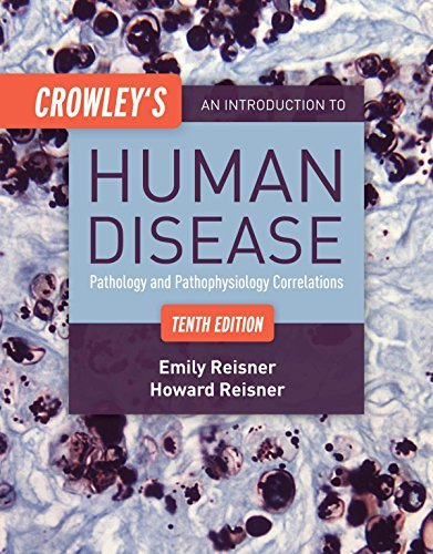 Crowley's An Introduction To Human Disease Pathology and Pathophysiology Correlations, 10th Edition