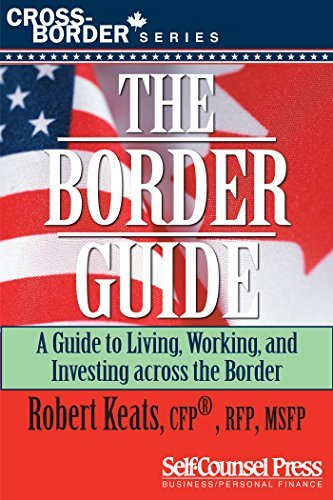 The Border Guide The Ultimate Guide to Living, Working, and Investing Across the Border (Cross-Border Series)