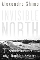 Invisible North: The Search for Answers on a Troubled Reserve