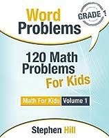Word Problems: 120 Math Problems For Kids: Math Workbook Grade 1 (Math For Kids)
