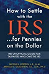 How to Settle with the IRS...For Pennies on the Dollar by Nicole S. Ofstein