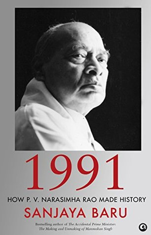1991: How P. V. Narasimha Rao Made History by Sanjaya Baru