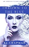Thrown to The Blue (Indigo Flame Series Book One)
