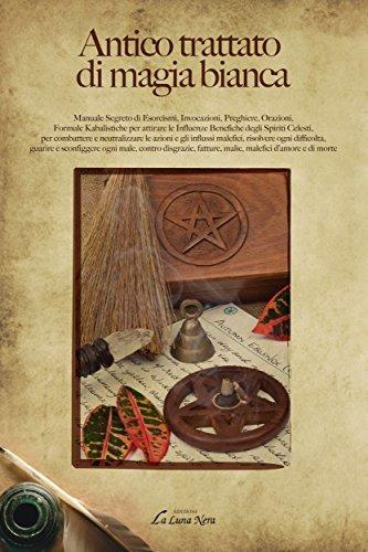 Antico trattato di magia bianca Manuale Segreto di Esorcismi, Invocazioni, Preghiere, Orazioni