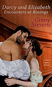 Darcy and Elizabeth: Encounters at Rosings: A Pride and Prejudice Intimate