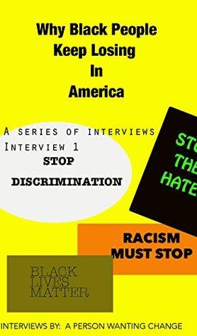 Why Black People Keep Losing in America: A series of Interviews: Interview One (Why Black People Keep Loosing in America: A series of Interviews Book 1)