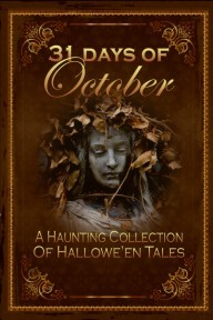31 Days of October, a Haunting Collection of Hallowe'en Tales