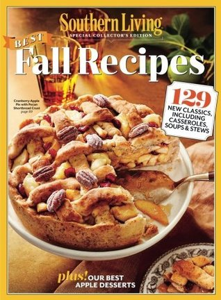 SOUTHERN LIVING: Best Fall Recipes: 129 New Classics, Including Casseroles, Soups & Stews