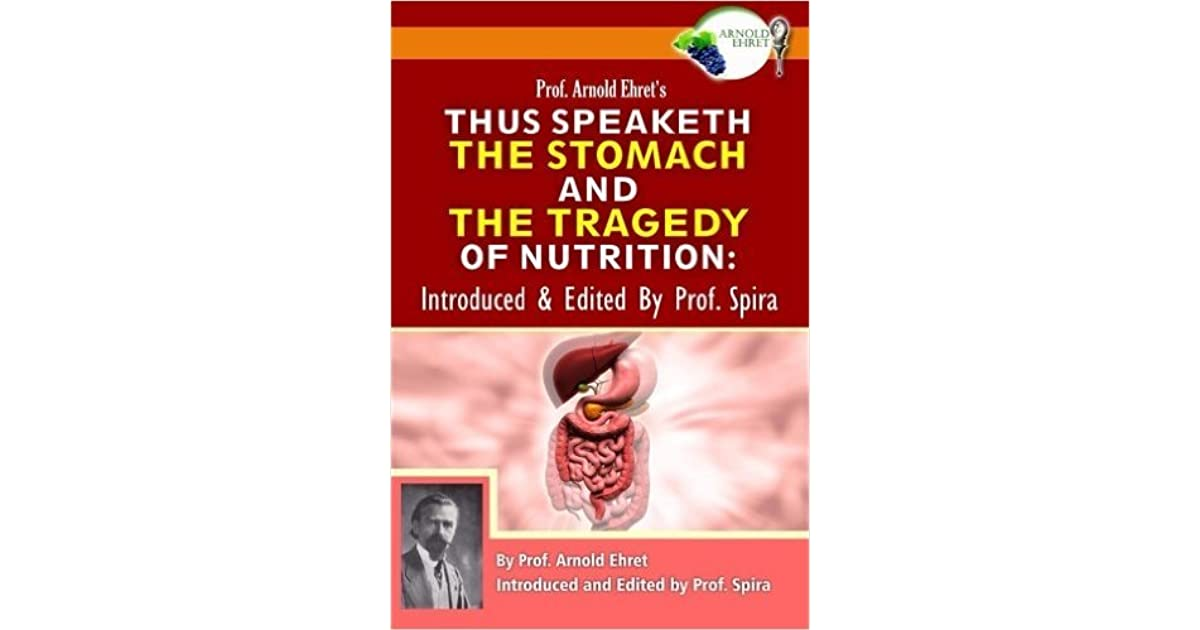 Prof Arnold Ehrets Thus Speaketh The Stomach And The Tragedy Of