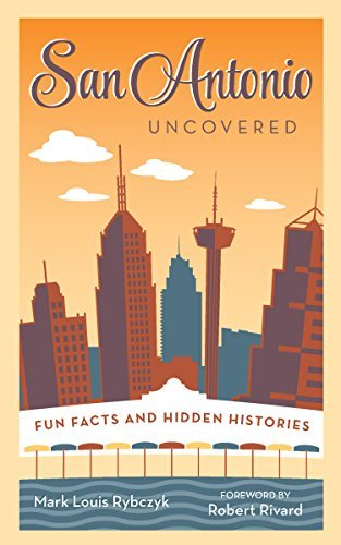 San Antonio Uncovered - Fun Facts and Hidden Histories