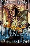 My Name is Simon (I, Dragon #1)