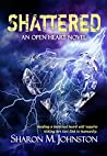 Shattered (An Open Heart Novel Book 2)