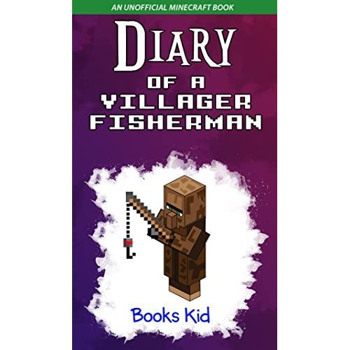 Diary of a Villager Fisherman (An Unofficial Minecraft Book