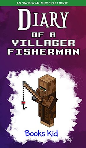 Diary of a Villager Fisherman (An Unofficial Minecraft Book) (Minecraft Diary Books and Wimpy Zombie Tales For Kids Book 36)