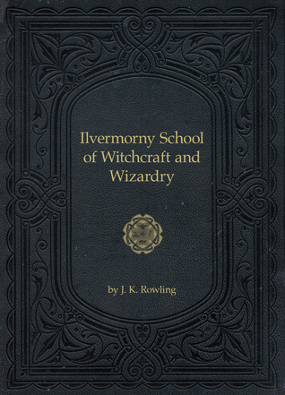Ilvermorny School of Witchcraft and Wizardry by J K  Rowling