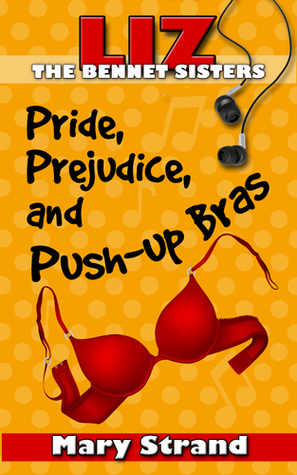 Pride, Prejudice, and Push-Up Bras (The Bennet Sisters, #1)