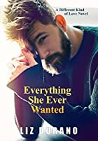 Everything She Ever Wanted (A Different Kind of Love, #1)