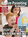 Autism Parenting Magazine Issue 10 - Back to School: Sensory activities that kids like to do, The agony of middle school, Transitioning to college
