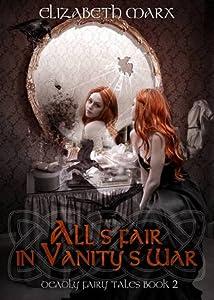 All's Fair in Vanity's War (Deadly Fairy Tales, #2)