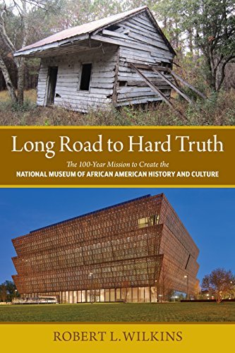 Long Road to Hard Truth The 100 Year Mission to Create the National Museum of African American History and Culture