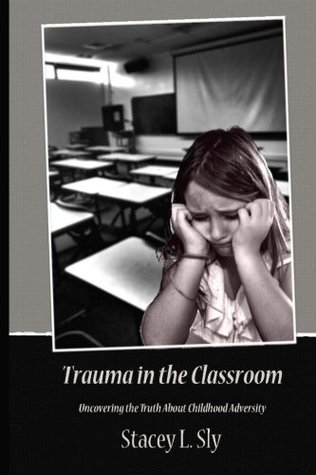Trauma in the Classroom: Uncovering the Truth About Childhood Adversity