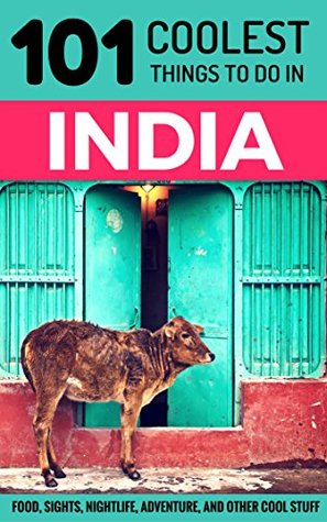 India Travel Guide: 101 Coolest Things to Do in India