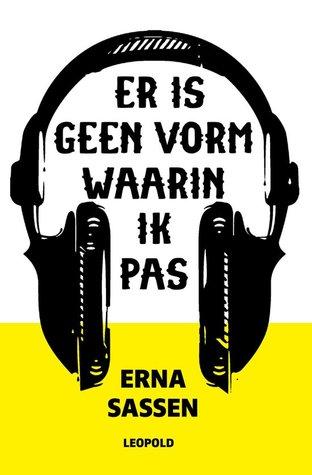 Er is geen vorm waarin ik pas by Erna Sassen