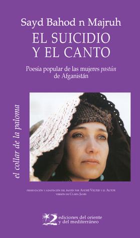 El suicidio y el canto. Poesía popular de las mujeres pastún de Afganistán