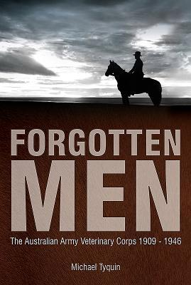 Forgotten Men: The Australian Army Veterinary Corps 1909-1946