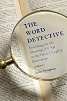 The Word Detective: Searching for the Meaning of It All at the Oxford English Dictionary